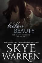 Broken Beauty ebook by Skye Warren