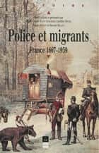 Police et migrants - France 1667-1939 ebook by Marie-Claude Blanc-Chaléard, Vincent Milliot, Caroline Douki,...