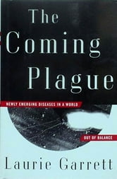 The Coming Plague - Newly Emerging Diseases in a World Out of Balance ebook by Laurie Garrett