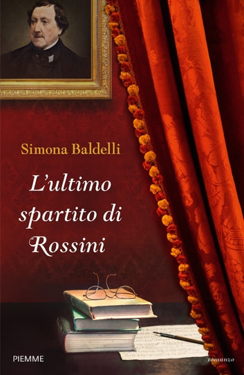 L'ultimo spartito di Rossini eBook by Simona Baldelli