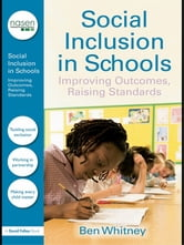 Social Inclusion in Schools - Improving Outcomes, Raising Standards ebook by Ben Whitney