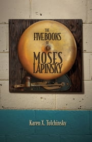 The Five Books of Moses Lapinsky ebook by Karen X. Tulchinsky