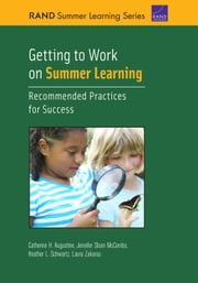 Getting to Work on Summer Learning - Recommended Practices for Success ebook by Catherine H. Augustine,Jennifer Sloan McCombs,Heather L. Schwartz,Laura Zakaras