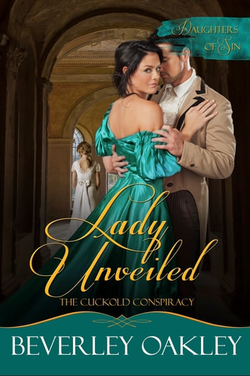 Lady Unveiled: The Cuckold's Conspiracy ebook by Beverley Oakley