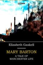 Mary Barton - A Tale of Manchester Life ebook by Elizabeth Gaskell