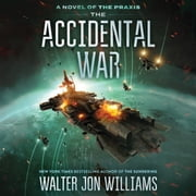 The Accidental War - A Novel audiobook by Walter Jon Williams