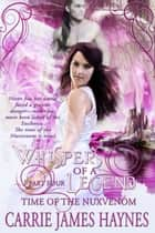 Whispers of a Legend, Part Four- Time of the Nuxvenom ebook by Carrie James Haynes