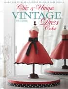 Chic & Unique Vintage Dress Cake - Learn how to make a vintage-inspired cake design ebook by Zoe Clark