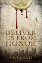 Deliver us from Honor ebook by S.E. Valenti