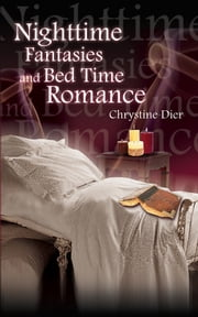 Nighttime Fantasies and Bed Time Romance ebook by Chrystine Dier