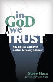 In God We Trust - Why Biblical Authority Matters for Every Believer ebook by Steve Ham