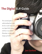 The Digital SLR Guide ebook by Canfield, Jon