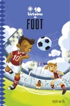 10 histoires de foot ebook by Collectif, Patrick Cappelli, Barbara Castello,...