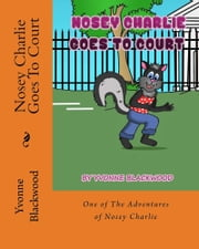 Nosey Charlie Goes To Court ebook by Yvonne Blackwood