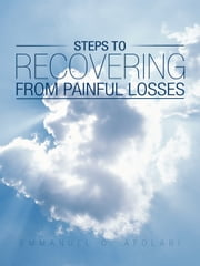 Steps to Recovering from painful Losses ebook by Emmanuel O. Afolabi