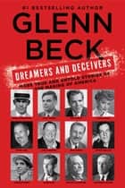 Dreamers and Deceivers - True Stories of the Heroes and Villains Who Made America ebook by Glenn Beck