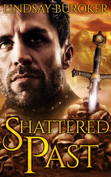 Shattered Past - A Fantasy Romance Adventure ebook by Lindsay Buroker