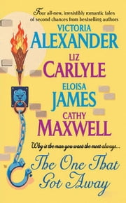 The One That Got Away ebook by Victoria Alexander,Eloisa James,Cathy Maxwell,Liz Carlyle