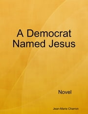 A Democrat Named Jesus ebook by Jean-Marie Charron