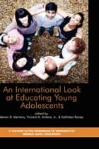An International Look at Educating Young Adolescents ebook by Steven B. Mertens, Vincent A. Anfara, Kathleen Roney