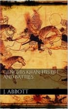 Genghis Khan: his life and battles ebook by Jacob Abbott