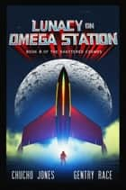 Lunacy on Omega Station - The Shattered Cosmos, #0 ebook by Gentry Race, Chucho Jones