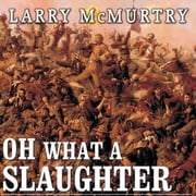 Oh What a Slaughter - Massacres in the American West: 1846--1890 audiobook by Larry McMurtry