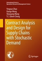 Contract Analysis and Design for Supply Chains with Stochastic Demand ebook by Yingxue Zhao,Xiaoge Meng,Shouyang Wang,T. C. Edwin Cheng