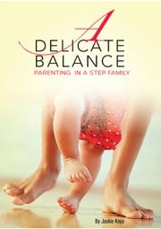 Delicate Balance - Parenting in a Step Family ebook by Jackie Keya