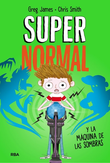 Supernormal y la máquina de la sombras - Serie Supernormal - Nº3 eBook by Chris  Smith,Greg Milward