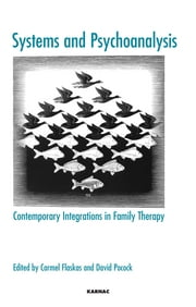 Systems and Psychoanalysis - Contemporary Integrations in Family Therapy ebook by Carmel Flaskas,David Pocock