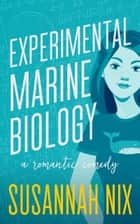 Experimental Marine Biology - A Romantic Comedy ebook by Susannah Nix