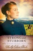 Strong and Stubborn ebook by Kelly Eileen Hake