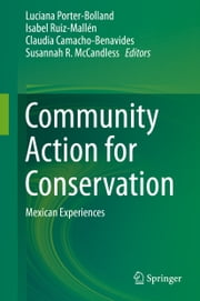 Community Action for Conservation - Mexican Experiences ebook by Luciana Porter-Bolland,Isabel Ruiz-Mallén,Claudia Camacho-Benavides,Susannah R McCandless