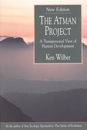 The Atman Project - A Transpersonal View of Human Development ebook by Ken Wilber