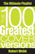 100 Greatest Cover Versions ebook by Robert Webb