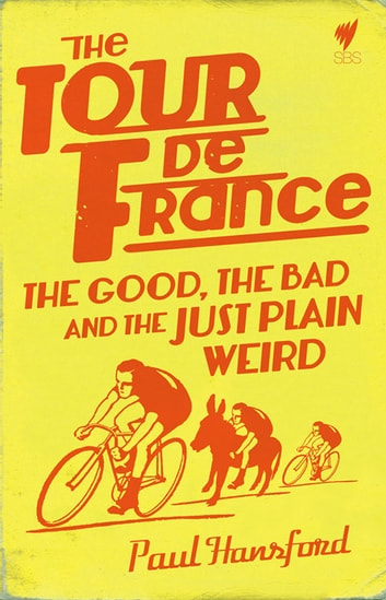The Tour de France - The Good, the bad and the just plain weird ebook by Hansford, Paul