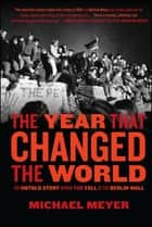 The Year that Changed the World ebook by Michael Meyer