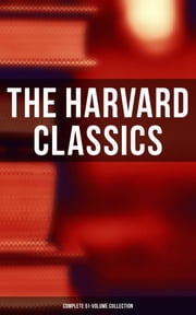 The Harvard Classics: Complete 51-Volume Collection - The Greatest Works of World Literature ebook by Benjamin Franklin, Edmund Burke, Plato,...