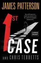 1st Case 電子書 by James Patterson, Chris Tebbetts