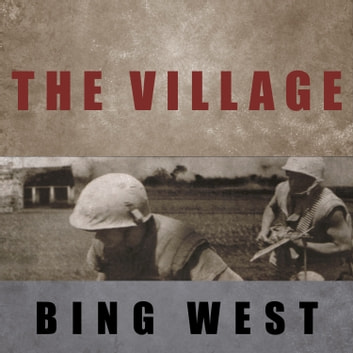 the village by bing west essay Bing west westbing @yahoocom  the marine squad walked into the village unaware of the personalities or politics, or how hamlet skirmishes caught the attention of .