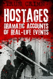 Hostages - Dramatic Accounts of Real-Life Events ebook by Gordon Kerr, Phil Clarke
