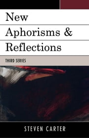New Aphorisms & Reflections - Third Series ebook by Steven Carter