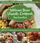 Welcome Home Diabetic Cookbook - 450 Easy-to-Prepare Recipes for the Slow Cooker, Stovetop, and Oven eBook by Hope Comerford
