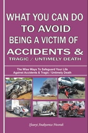 WHAT YOU CAN DO TO AVOID BEING A VICTIM OF ACCIDENTS MICROSOFT WORD ebook by Ifeanyi Anakwenze Nworah