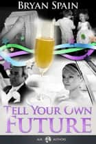 Tell Your Own Future ebook by Bryan Spain