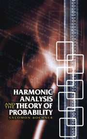 Harmonic Analysis and the Theory of Probability ebook by Salomon Bochner