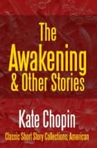 The Awakening & Other Stories ebook by Kate Chopin