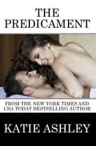 The Predicament - The Proposition, #4 ebook by Katie Ashley