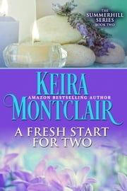A Fresh Start for Two - The Summerhill Series, #2 ebook by Keira Montclair
